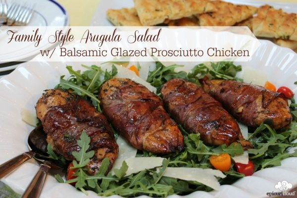 Family Style Arugula Salad with Balsamic Glazed Prosciutto Chicken